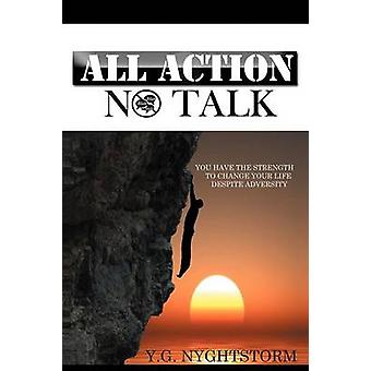 ALL ACTION NO TALK YOU HAVE THE STRENGTH TO CHANGE YOUR LIFE DESPITE ADVERSITY by Nyghtstorm & Y.G.