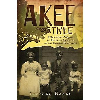 Akee Tree A Descendants Quest for His Slave Ancestors on the Eskridge Plantations by Hanks & Stephen
