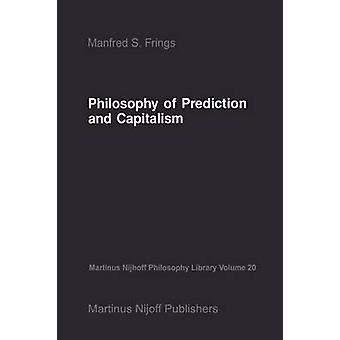 Philosophy of Prediction and Capitalism by Frings & M. S.