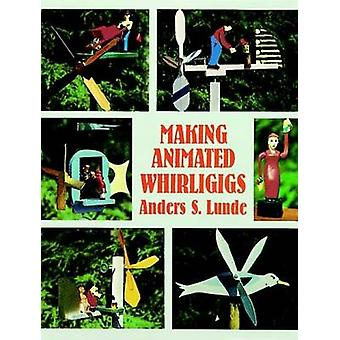 Making Animated Whirligigs by Anders S. Lunde - 9780486400495 Book