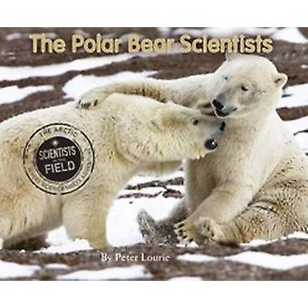 The Polar Bear Scientists by Peter Lourie - 9780544339064 Book