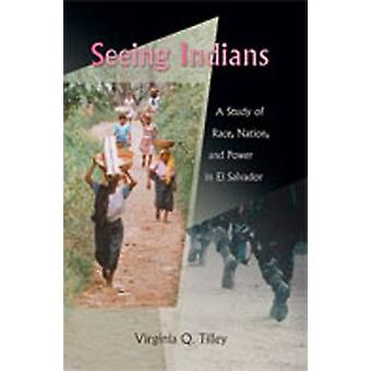 Seeing Indians - A Study of Race - Nation - and Power in El Salvador b