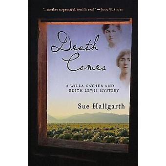 Death Comes - A Willa Cather and Edith Lewis Mystery by Sue Hallgarth