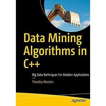 Data Mining Algorithms in C++ - Big Data Techniques For Modern Applica