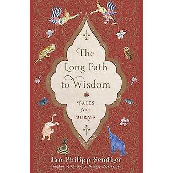The Long Path To Wisdom - Tales from Burma by The Long Path To Wisdom -
