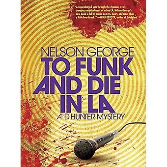 To Funk and Die in LA by Nelson George - 9781617755859 Book