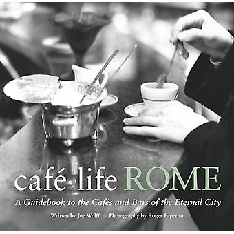 Cafe Life Rome - A Guidebook to the Cafes and Bars of the Eternal City
