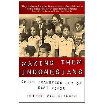 Making Them Indonesians - Child Transfers Out of East Timor by Helene
