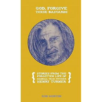 God - Forgive These Bastards - Stories from the Forgotten Life of Henr