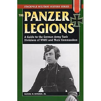 Panzer Legions - A Guide to the German Army Tank Divisions of World Wa