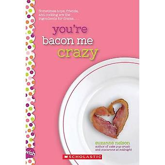 You're Bacon Me Crazy by Suzanne Marie Nelson - 9781338099195 Book