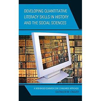 Developing Quantitative Literacy Skills in History and the Social Sciences A WebBased Common Core Standards Approach by Craver & Kathleen W.