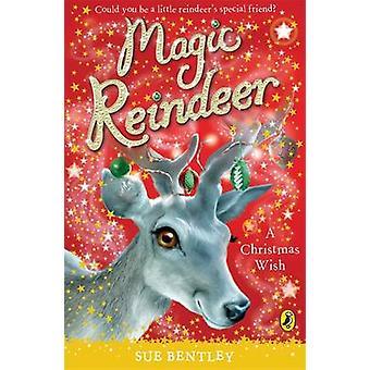 Magic Reindeer A Christmas Wish by Sue Bentley