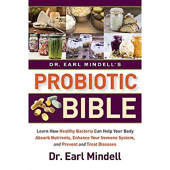 Dr. Earl Mindells Probiotic Bible Learn How Healthy Bacteria Can Help Your Body Absorb Nutrients Enhance Your Immune System and Prevent and Treat by Mindell & Earl