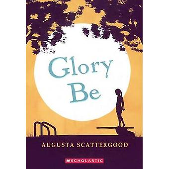 Glory Be by Augusta Scattergood - 9780606372091 Book