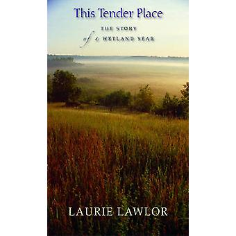 This Tender Place The Story of a Wetland Year by Lawlor & Laurie