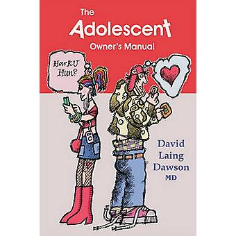 The Adolescent Owners Manual by Dawson & David Laing