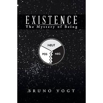 Existence The Mystery of Being by Vogt & Bruno