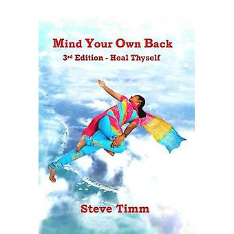 Mind Your Own Back 3rd Edition Heal Thyself by Timm & Steve