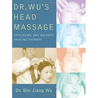 Dr. Wu's Head Massage - Anti-Aging and Holisitic Healing Therapy by Bi