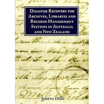 Disaster Recovery for Archives Libraries and Records Management Systems in Australia and New Zealand by Doig & Judith