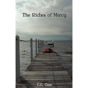 The Riches of Mercy by Case & C. E.