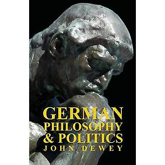 German Philosophy and Politics by Dewey & John