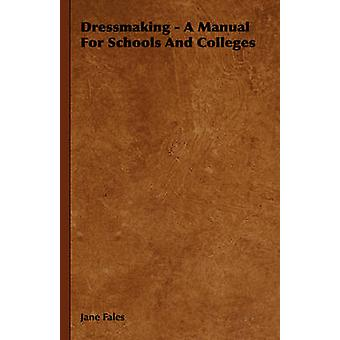 Dressmaking  A Manual For Schools And Colleges by Fales & Jane