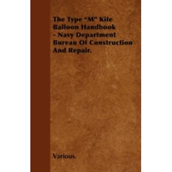 The Type M Kite Balloon Handbook  Navy Department Bureau of Construction and Repair. by Various