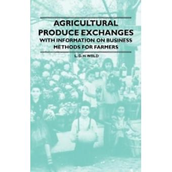Agricultural Produce Exchanges  With Information on Business Methods for Farmers by Weld & L. D. H.