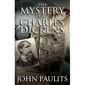 The Mystery of Charles Dickens by Paulits & John
