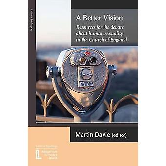 A Better Vision Resources for the debate about human sexuality in the Church of England by Davie & Martin