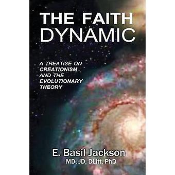 The Faith Dynamic A Treatise on Creationism and Evolutionary Theory by Jackson & E. Basil