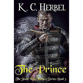The Prince The Jester King Fantasy Series Book Three by Herbel & K. C.