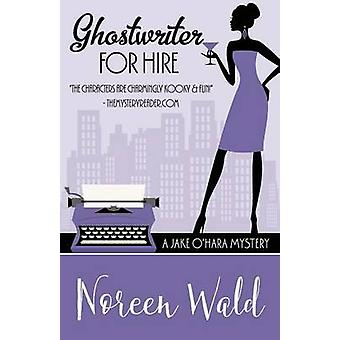 GHOSTWRITER FOR HIRE by Wald & Noreen