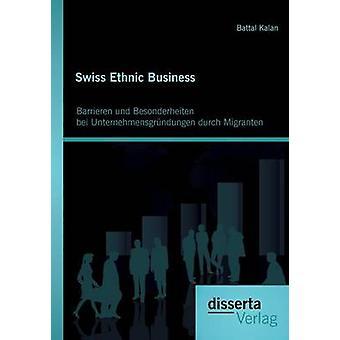 Swiss Ethnic Business Barrieren und Besonderheiten bei Unternehmensgrndungen durch Migranten by Kalan & Battal