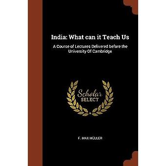 India What can it Teach Us A Course of Lectures Delivered before the University Of Cambridge by Mller & F. Max