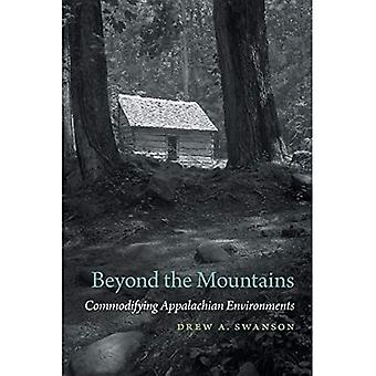 Beyond the Mountains: Commodifying Appalachian Environments (Environmental History and the American South Ser.)