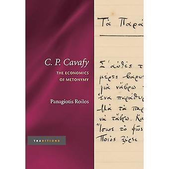 C. P. Cavafy - The Economics of Metonymy by Panagiotis Roilos - 978025