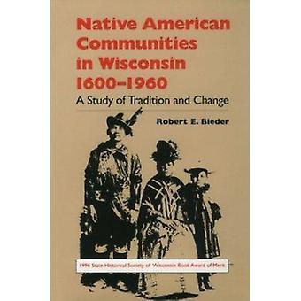 Native American Communities in Wisconsin - 1630-1960 von Robert E. Bie