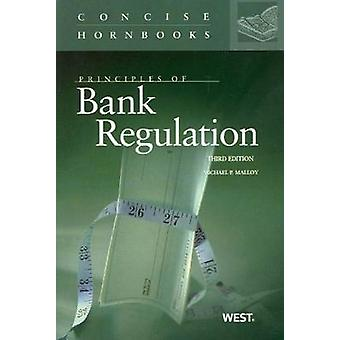 Principles of Bank Regulation (3rd Revised edition) by Michael Malloy