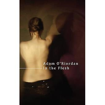 In the Flesh by Adam O'Riordan - 9780701185053 Book