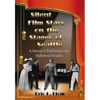 Silent Film Stars on the Stages of Seattle - A History of Performances