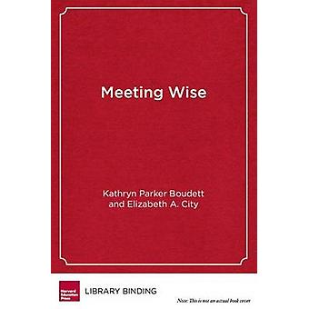 Meeting Wise - Making the Most of Collaborative Time for Educators by