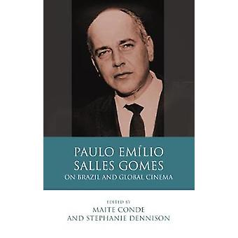 Paulo Emilio Salles Gomes - On Brazil and Global Cinema by Maite Conde