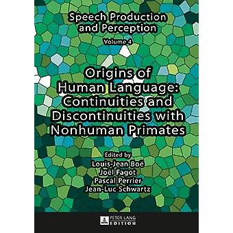 Origins of Human Language - Continuities and Discontinuities with Nonh
