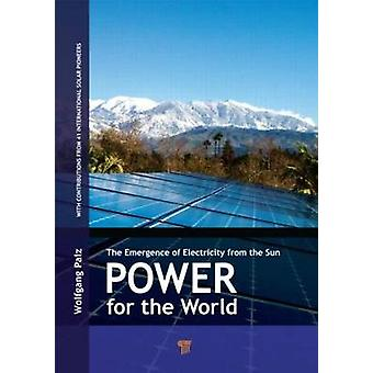 Power for the World - The Emergence of Electricity from the Sun by Wol