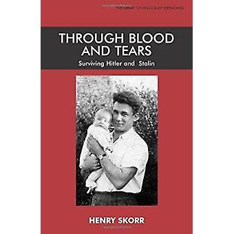 Through Blood and Tears - Surviving Hitler and Stalin by Ivan Sokolov