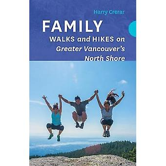 Family Walks and Hikes on Greater Vancouver's North Shore - 978177160