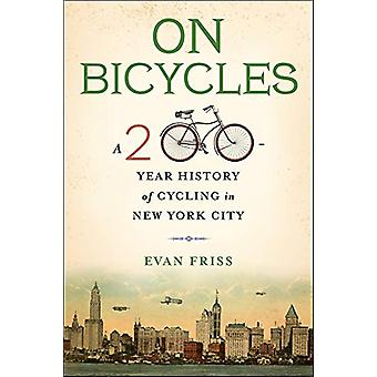 On Bicycles - A 200-Year History of Cycling in New York City by Evan F